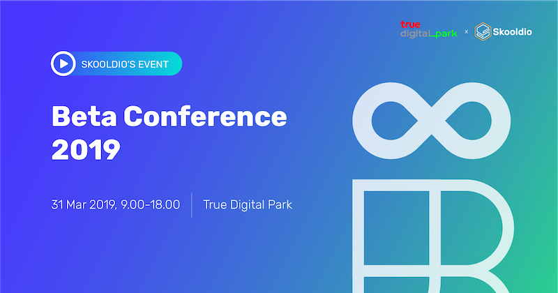 วิดีโอบันทึกงาน Beta Conference 2019 by Skooldio | Skooldio Online Course: Beta Conference 2019