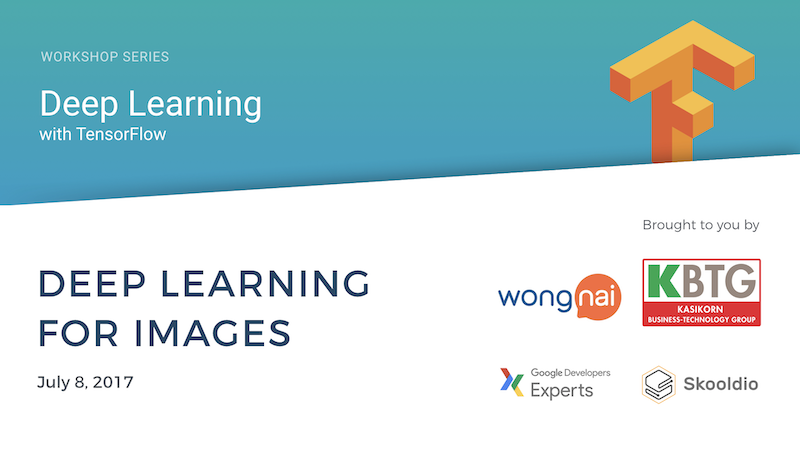 Deep Learning with TensorFlow Workshop Series (Part 2 of 5)   Skooldio Online Course: Deep Learning For Images